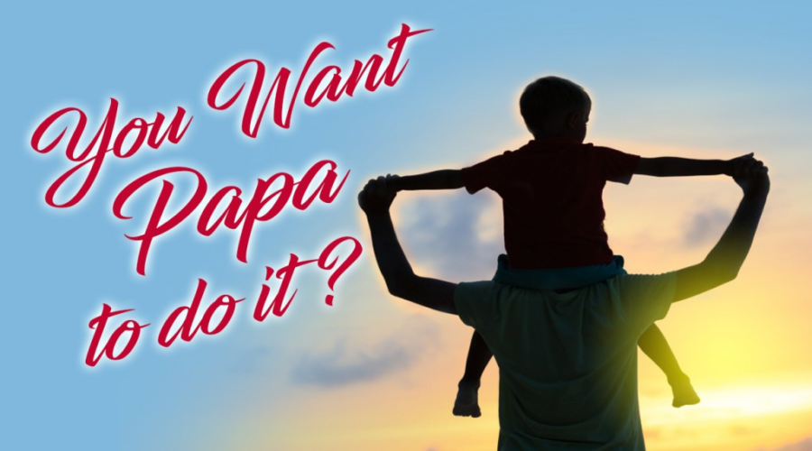 You want Papa to do it?